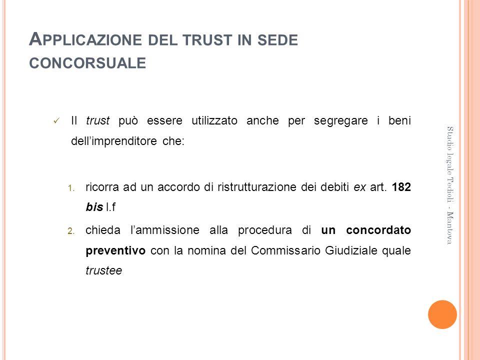 A PPLICAZIONE DEL TRUST IN SEDE CONCORSUALE Il trust può essere utilizzato anche per segregare i beni dellimprenditore che: 1. ricorra ad un accordo d