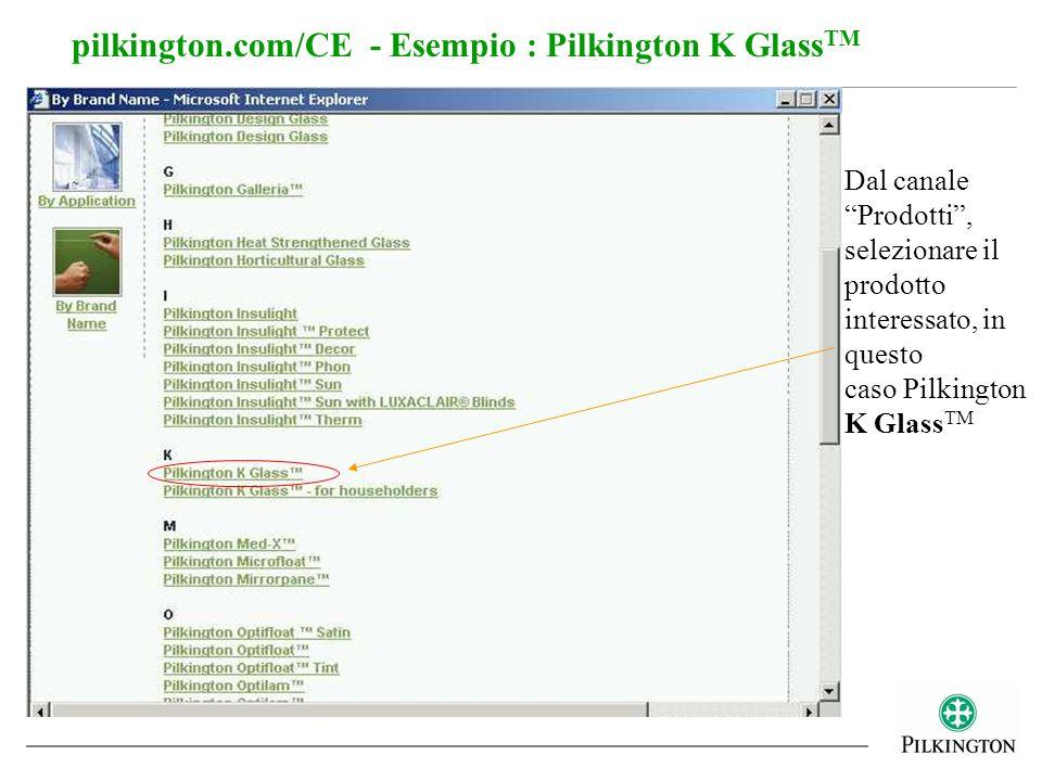 pilkington.com/CE - Esempio : Pilkington K Glass TM Dal canale Prodotti, selezionare il prodotto interessato, in questo caso Pilkington K Glass TM