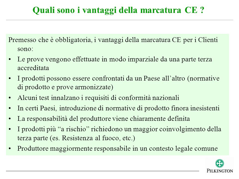 Premesso che è obbligatoria, i vantaggi della marcatura CE per i Clienti sono: Le prove vengono effettuate in modo imparziale da una parte terza accre
