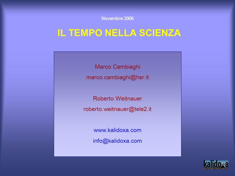 IL TEMPO NELLA SCIENZA Marco Cambiaghi marco.cambiaghi@hsr.it Roberto Weitnauer roberto.weitnauer@tele2.it www.kalidoxa.com info@kalidoxa.com Novembre