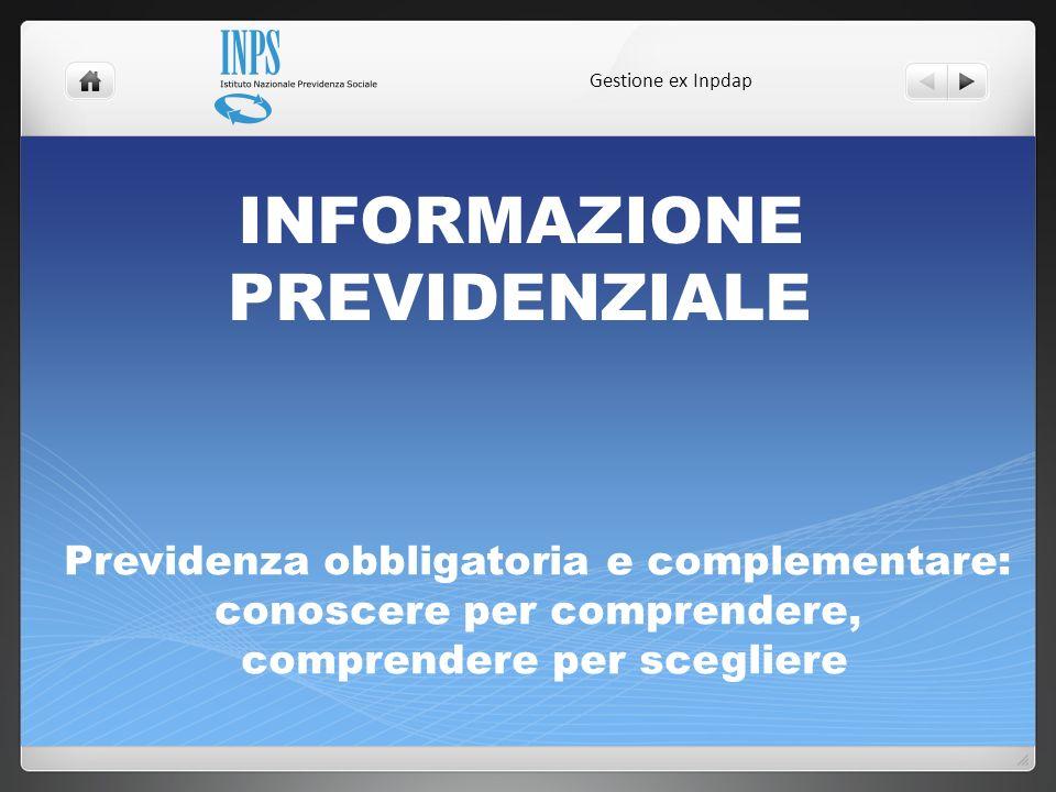 INFORMAZIONE PREVIDENZIALE Gestione ex Inpdap Previdenza obbligatoria e complementare: conoscere per comprendere, comprendere per scegliere