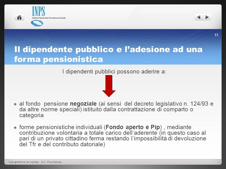 Il dipendente pubblico e ladesione ad una forma pensionistica I dipendenti pubblici possono aderire a: al fondo pensione negoziale (ai sensi del decre