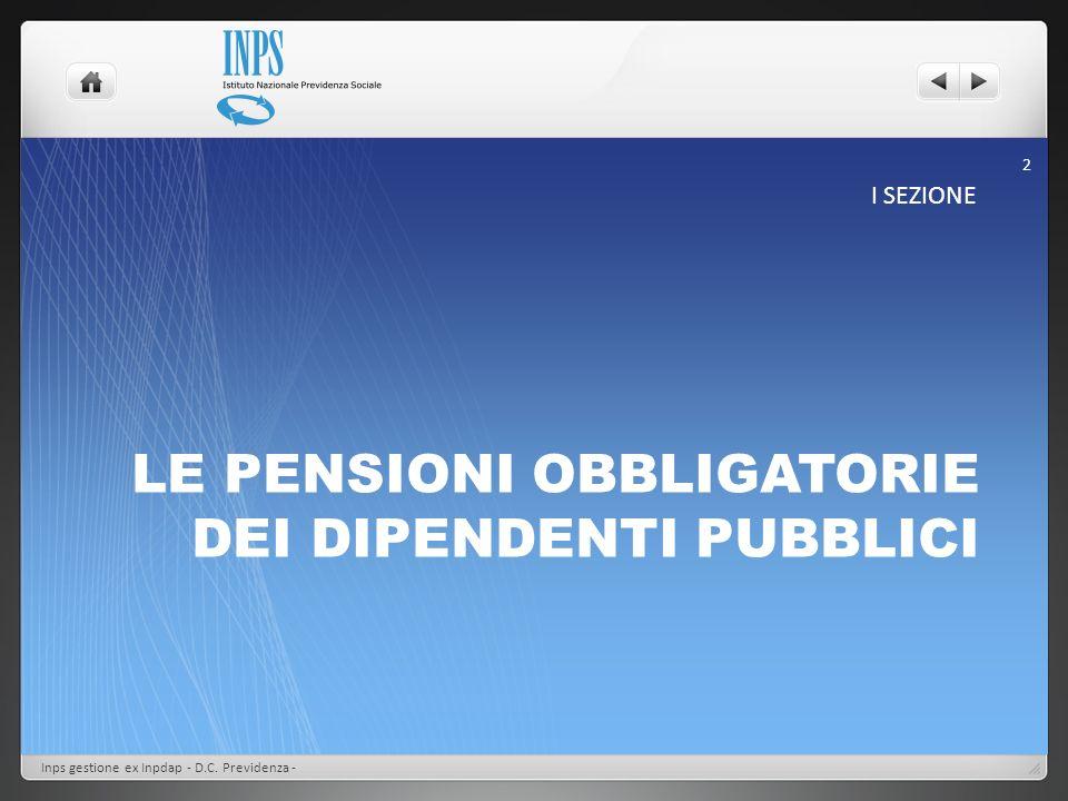 LE PENSIONI OBBLIGATORIE DEI DIPENDENTI PUBBLICI I SEZIONE Inps gestione ex Inpdap - D.C. Previdenza - 2