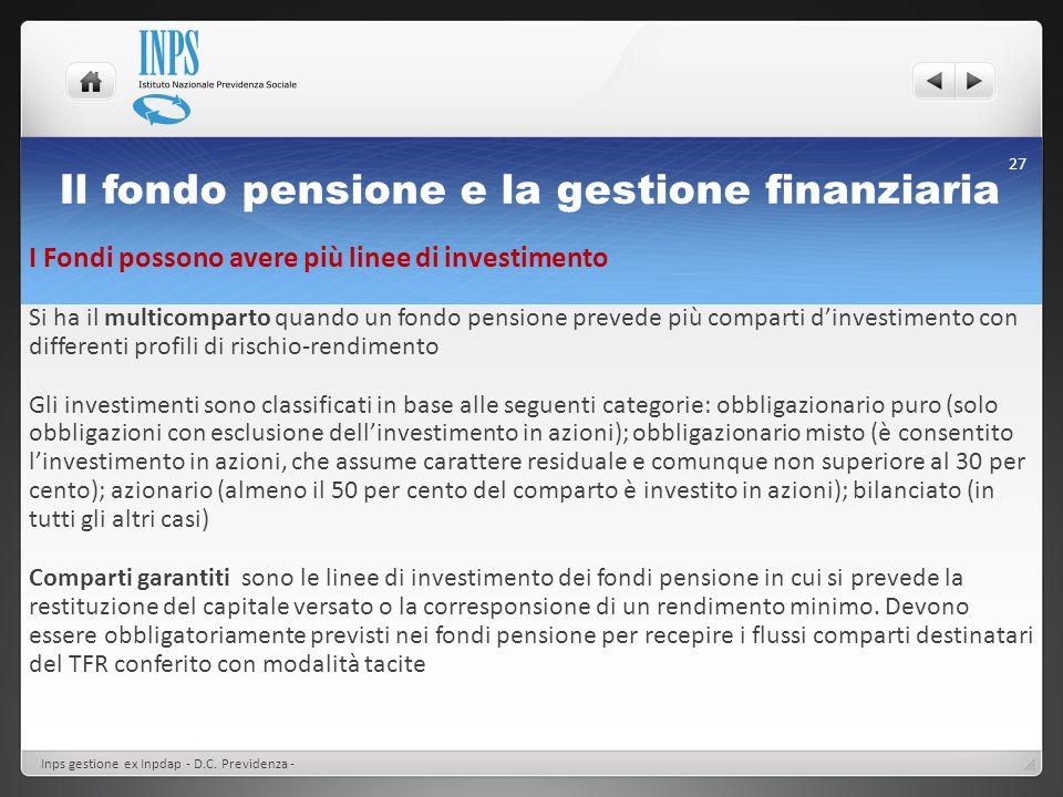 Il fondo pensione e la gestione finanziaria I Fondi possono avere più linee di investimento Si ha il multicomparto quando un fondo pensione prevede pi