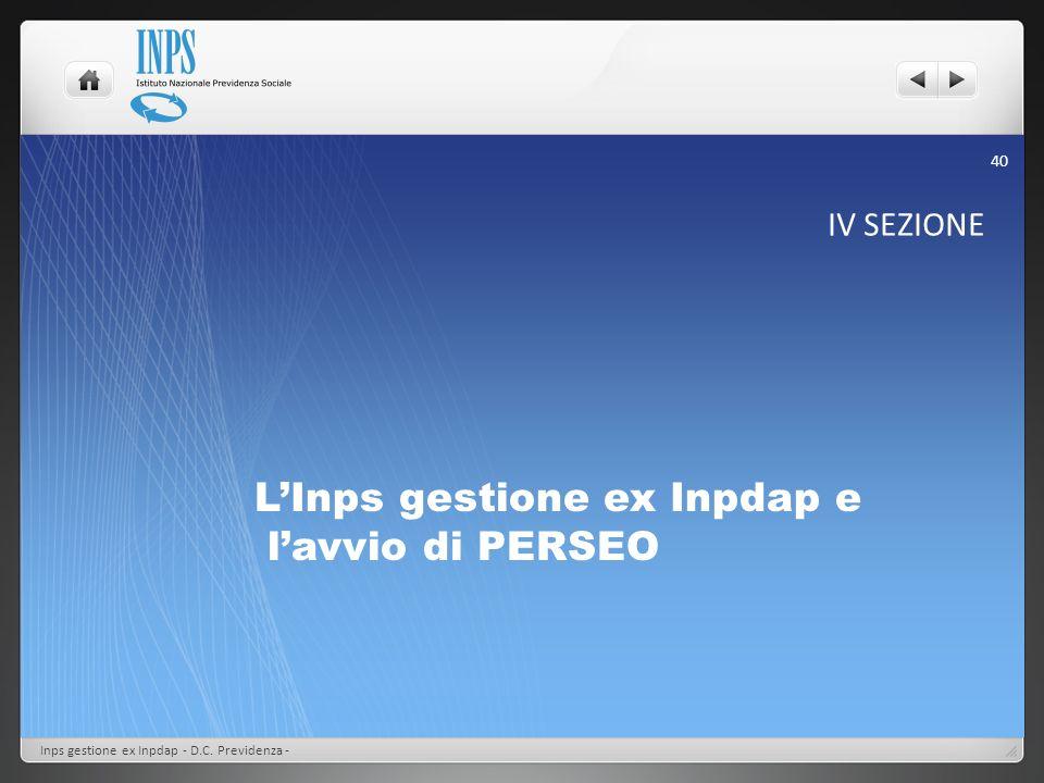 IV SEZIONE LInps gestione ex Inpdap e lavvio di PERSEO Inps gestione ex Inpdap - D.C. Previdenza - 40