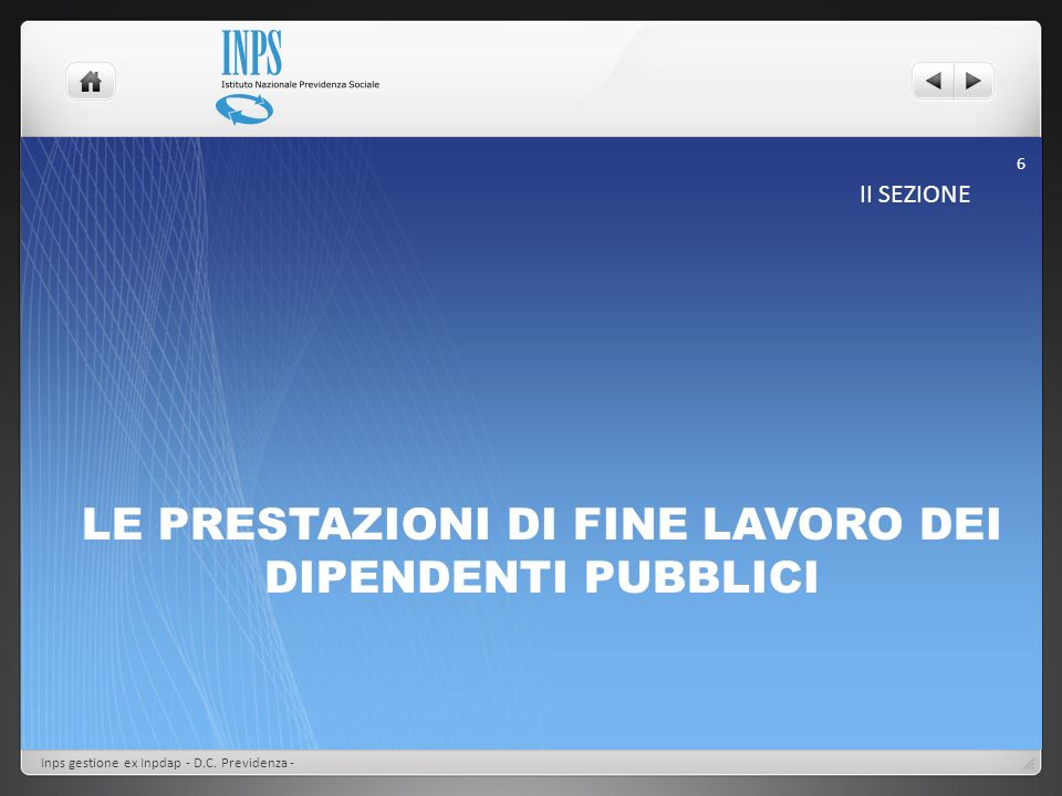 LE PRESTAZIONI DI FINE LAVORO DEI DIPENDENTI PUBBLICI II SEZIONE Inps gestione ex Inpdap - D.C. Previdenza - 6