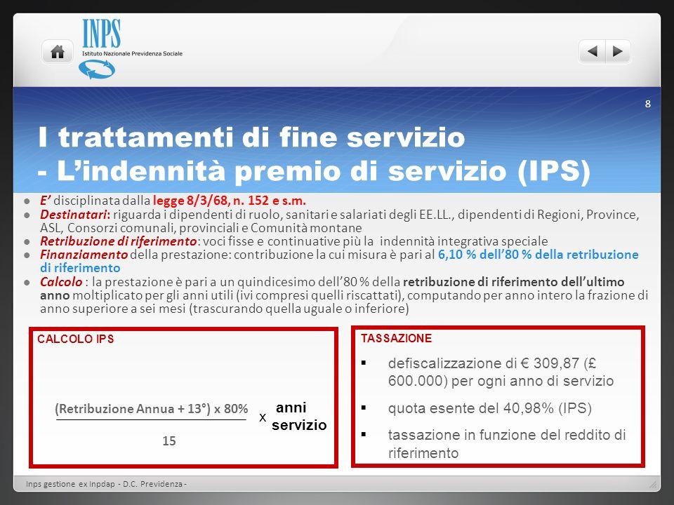 I trattamenti di fine servizio - Lindennità premio di servizio (IPS) Inps gestione ex Inpdap - D.C. Previdenza - 8 E disciplinata dalla legge 8/3/68,