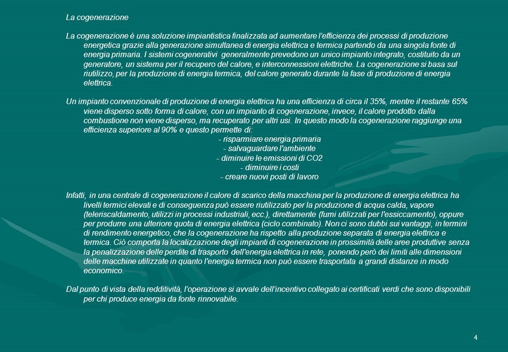 4 La cogenerazione La cogenerazione è una soluzione impiantistica finalizzata ad aumentare lefficienza dei processi di produzione energetica grazie al