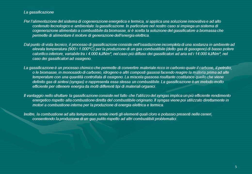 5 La gassificazione Per lalimentazione del sistema di cogenerazione energetica e termica, si applica una soluzione innovativa e ad alto contenuto tecn