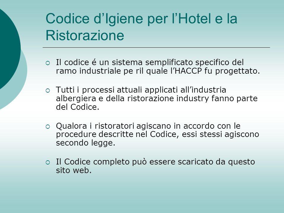 Codice dIgiene per lHotel e la Ristorazione Il codice é un sistema semplificato specifico del ramo industriale pe ril quale lHACCP fu progettato. Tutt