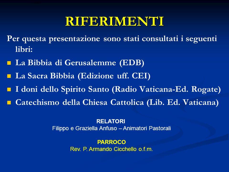 RIFERIMENTI Per questa presentazione sono stati consultati i seguenti libri: La Bibbia di Gerusalemme (EDB) La Sacra Bibbia (Edizione uff. CEI) I doni