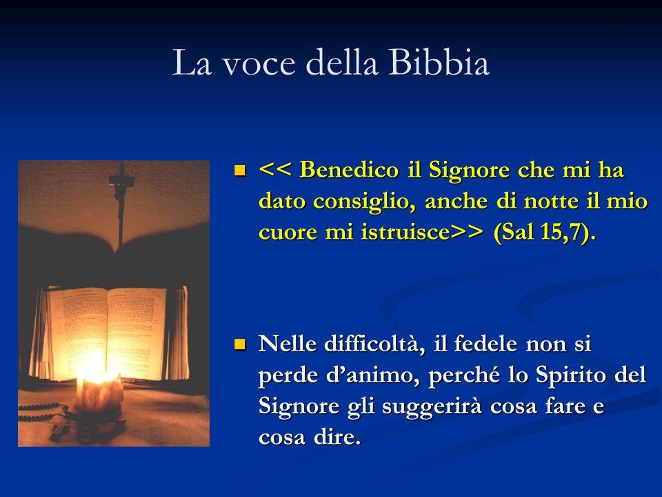 La voce della Bibbia > (Sal 15,7). > (Sal 15,7). Nelle difficoltà, il fedele non si perde danimo, perché lo Spirito del Signore gli suggerirà cosa far