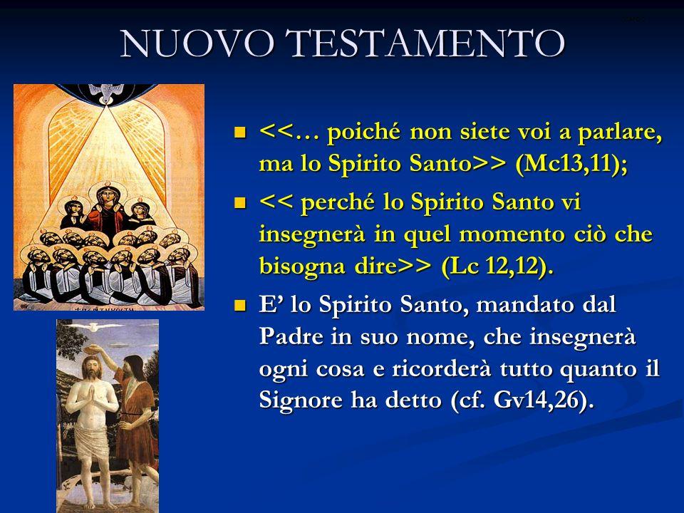 NUOVO TESTAMENTO > (Mc13,11); > (Mc13,11); > (Lc 12,12). > (Lc 12,12). E lo Spirito Santo, mandato dal Padre in suo nome, che insegnerà ogni cosa e ri
