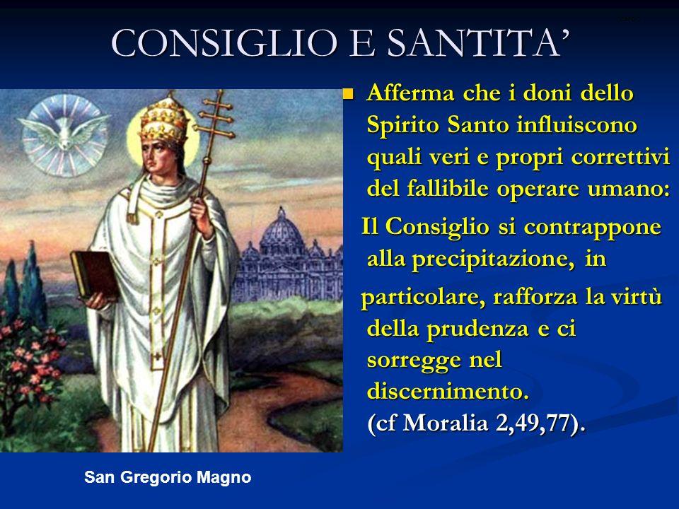 CONSIGLIO E SANTITA Afferma che i doni dello Spirito Santo influiscono quali veri e propri correttivi del fallibile operare umano: Afferma che i doni
