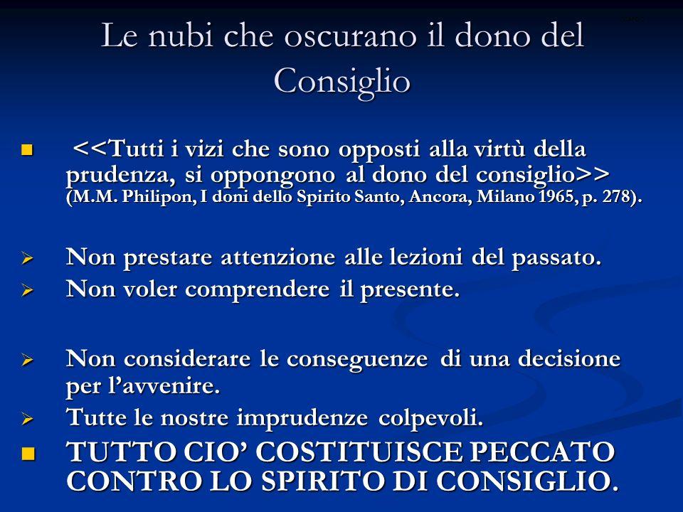 Le nubi che oscurano il dono del Consiglio > (M.M. Philipon, I doni dello Spirito Santo, Ancora, Milano 1965, p. 278). > (M.M. Philipon, I doni dello