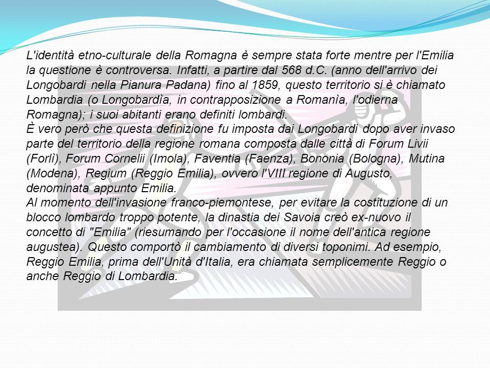 L'identità etno-culturale della Romagna è sempre stata forte mentre per l'Emilia la questione è controversa. Infatti, a partire dal 568 d.C. (anno del