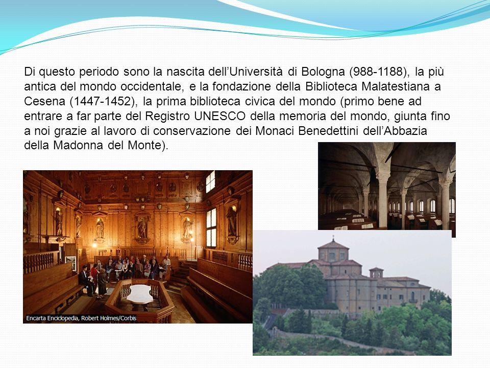 Di questo periodo sono la nascita dellUniversità di Bologna (988-1188), la più antica del mondo occidentale, e la fondazione della Biblioteca Malatest
