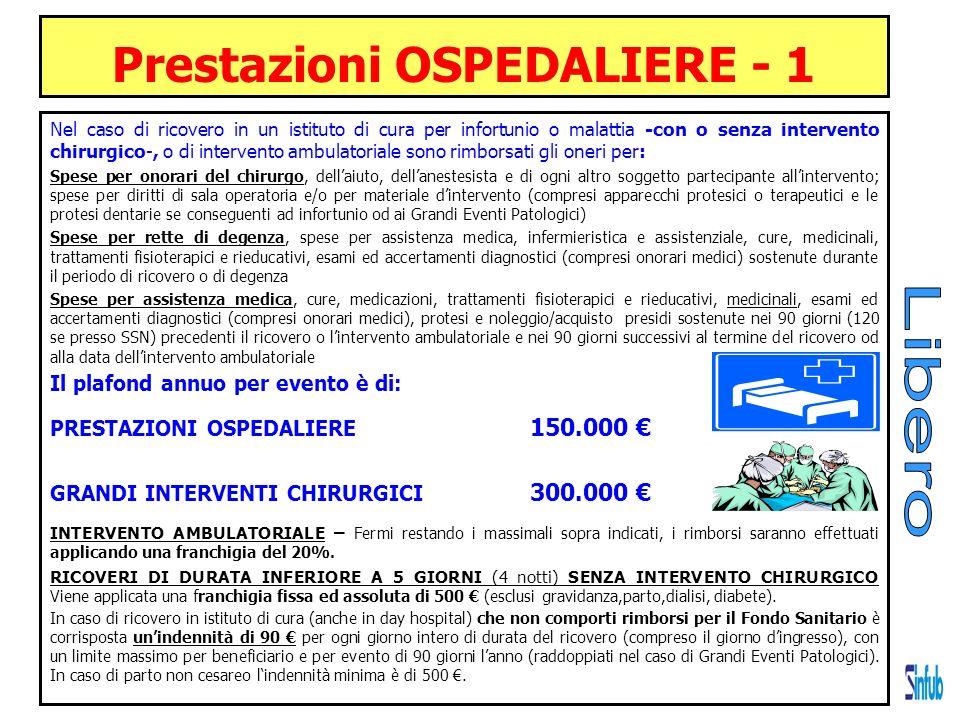Prestazioni OSPEDALIERE - 1 Nel caso di ricovero in un istituto di cura per infortunio o malattia -con o senza intervento chirurgico-, o di intervento