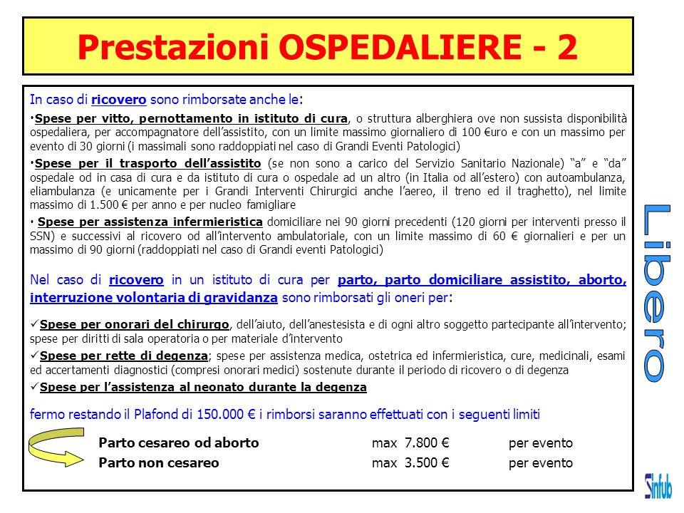 Prestazioni OSPEDALIERE - 2 In caso di ricovero sono rimborsate anche le : Spese per vitto, pernottamento in istituto di cura, o struttura alberghiera