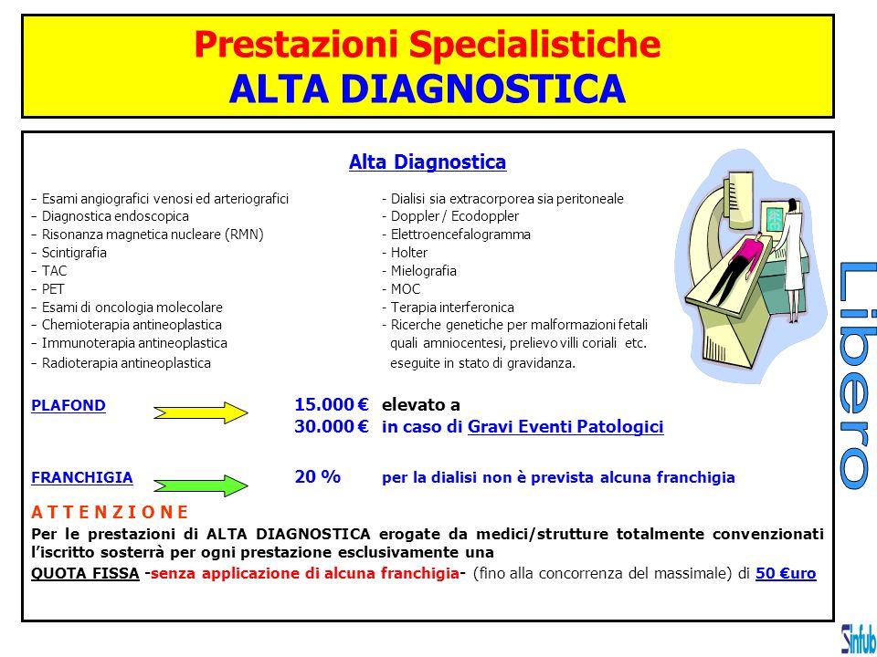 Prestazioni Specialistiche ALTA DIAGNOSTICA Alta Diagnostica – Esami angiografici venosi ed arteriografici- Dialisi sia extracorporea sia peritoneale