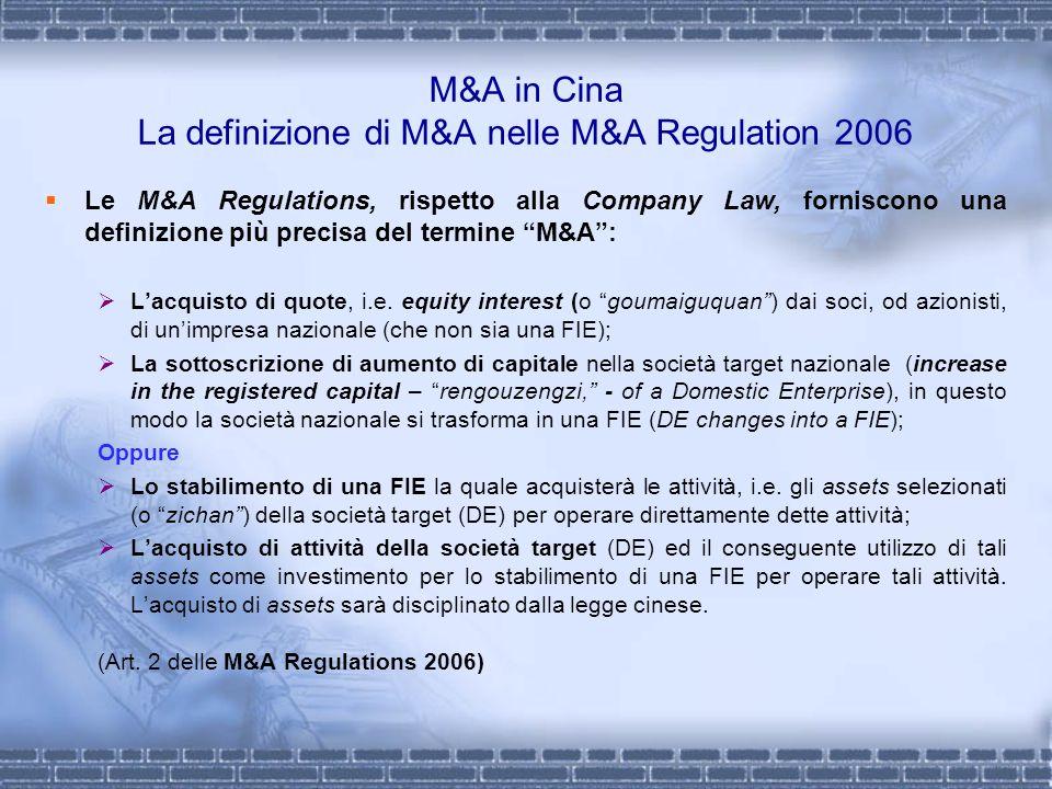 M&A in Cina La definizione di M&A nelle M&A Regulation 2006 Le M&A Regulations, rispetto alla Company Law, forniscono una definizione più precisa del