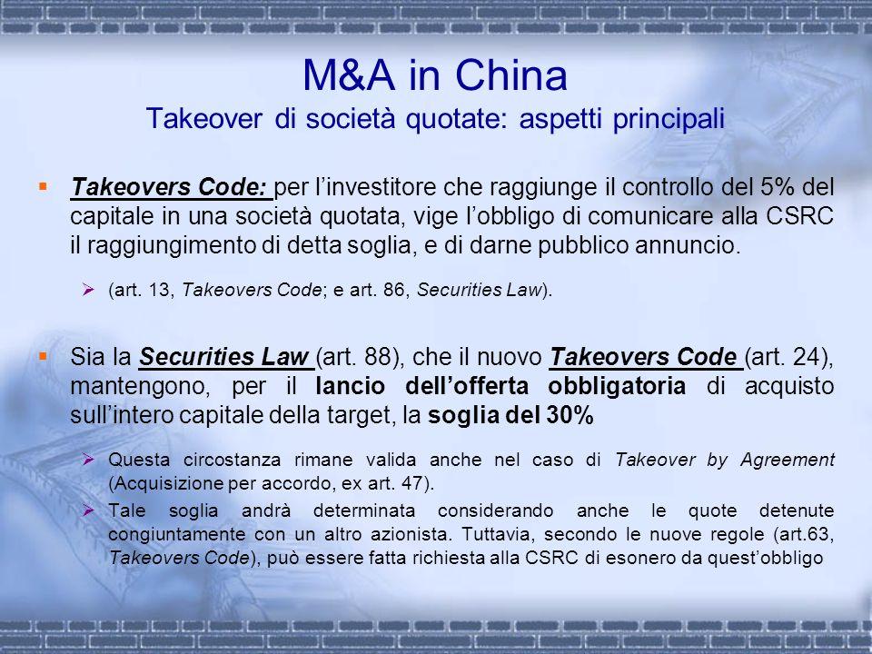 M&A in China Takeover di società quotate: aspetti principali Takeovers Code: per linvestitore che raggiunge il controllo del 5% del capitale in una so