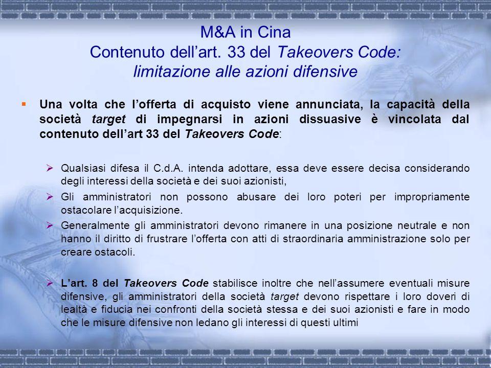 M&A in Cina Contenuto dellart. 33 del Takeovers Code: limitazione alle azioni difensive Una volta che lofferta di acquisto viene annunciata, la capaci