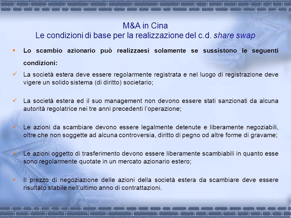 M&A in Cina Le condizioni di base per la realizzazione del c.d. share swap Lo scambio azionario può realizzaesi solamente se sussistono le seguenti co