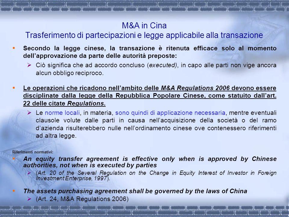 M&A in Cina Trasferimento di partecipazioni e legge applicabile alla transazione Secondo la legge cinese, la transazione è ritenuta efficace solo al m