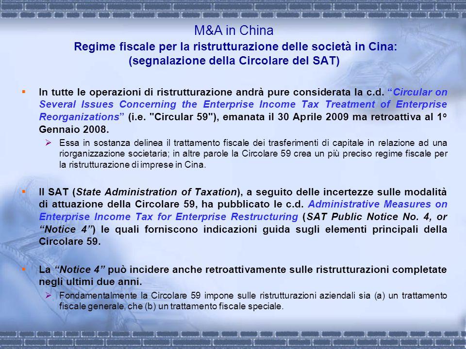 M&A in China Regime fiscale per la ristrutturazione delle società in Cina: (segnalazione della Circolare del SAT) In tutte le operazioni di ristruttur
