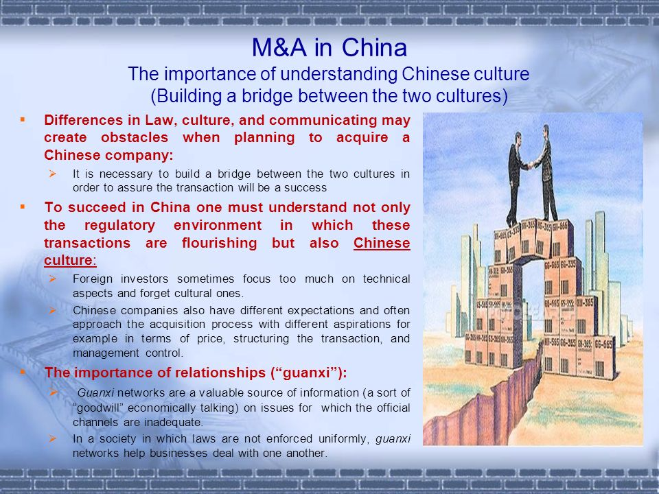 M&A in China The importance of understanding Chinese culture (Building a bridge between the two cultures) Differences in Law, culture, and communicati