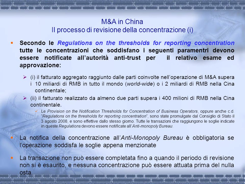 M&A in China Il processo di revisione della concentrazione (i) Secondo le Regulations on the thresholds for reporting concentration tutte le concentra