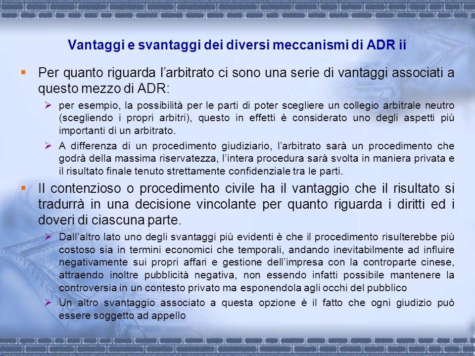 Vantaggi e svantaggi dei diversi meccanismi di ADR ii Per quanto riguarda larbitrato ci sono una serie di vantaggi associati a questo mezzo di ADR: pe