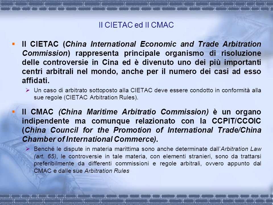 Il CIETAC ed Il CMAC Il CIETAC (China International Economic and Trade Arbitration Commission) rappresenta principale organismo di risoluzione delle c