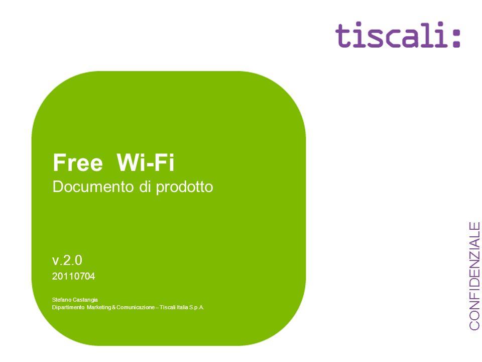 CONFIDENZIALE Free Wi-Fi Documento di prodotto v.2.0 20110704 Stefano Castangia Dipartimento Marketing & Comunicazione – Tiscali Italia S.p.A.