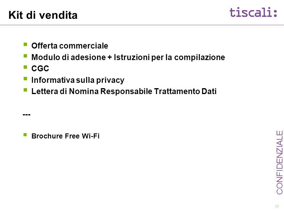 17 CONFIDENZIALE Kit di vendita Offerta commerciale Modulo di adesione + Istruzioni per la compilazione CGC Informativa sulla privacy Lettera di Nomin