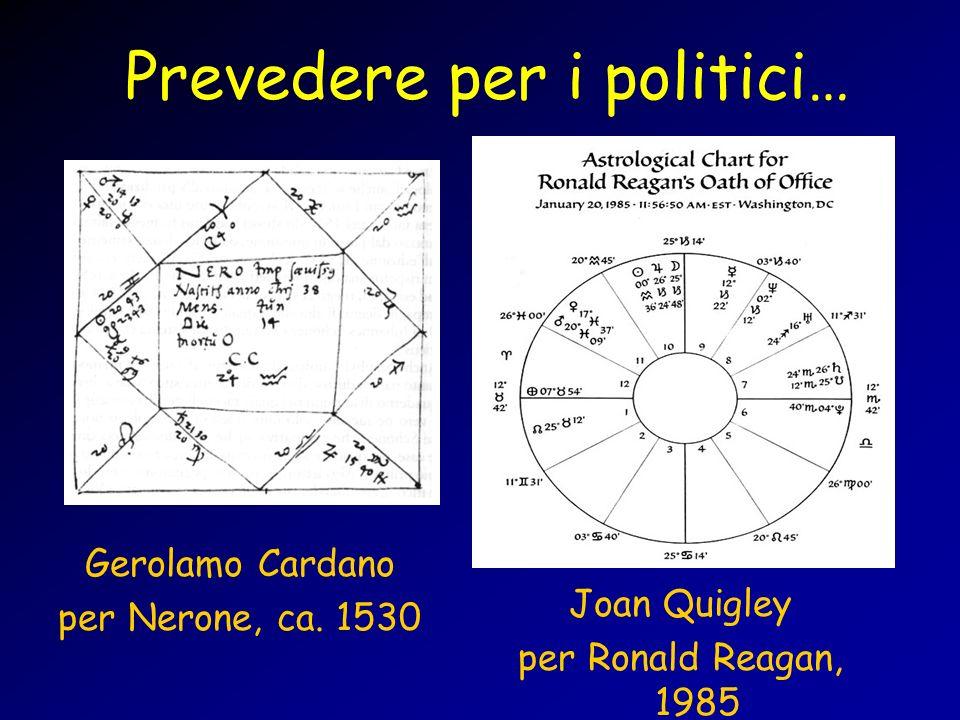 Prevedere per i politici… Quattro secoli dopo… Gerolamo Cardano per Nerone, ca. 1530 Joan Quigley per Ronald Reagan, 1985