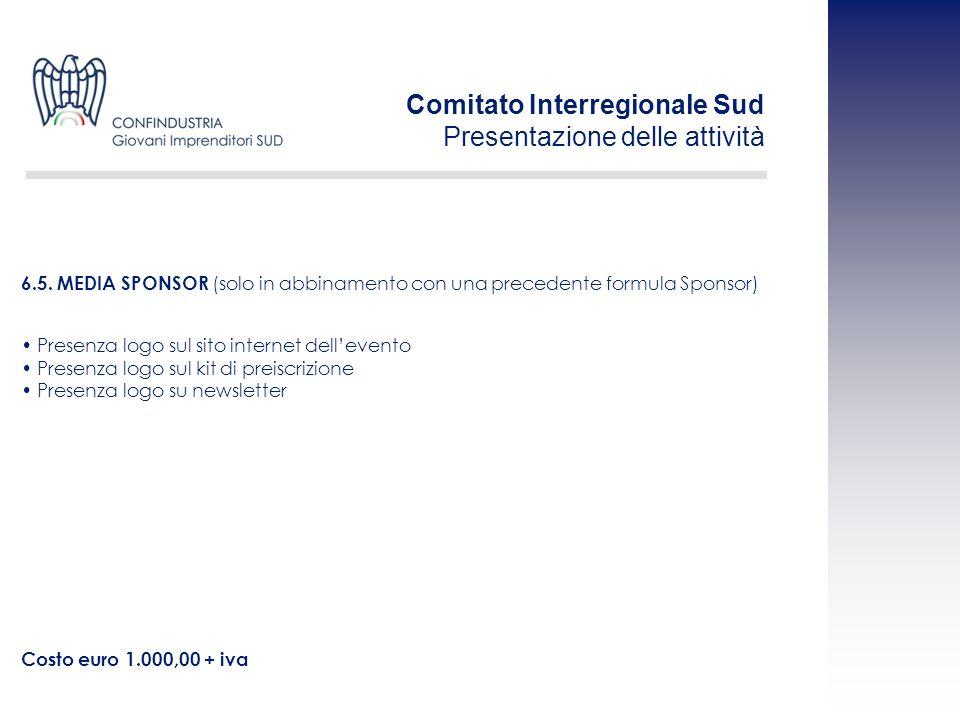 Presenza logo sul sito internet dellevento Presenza logo sul kit di preiscrizione Presenza logo su newsletter Costo euro 1.000,00 + iva 6.5. MEDIA SPO