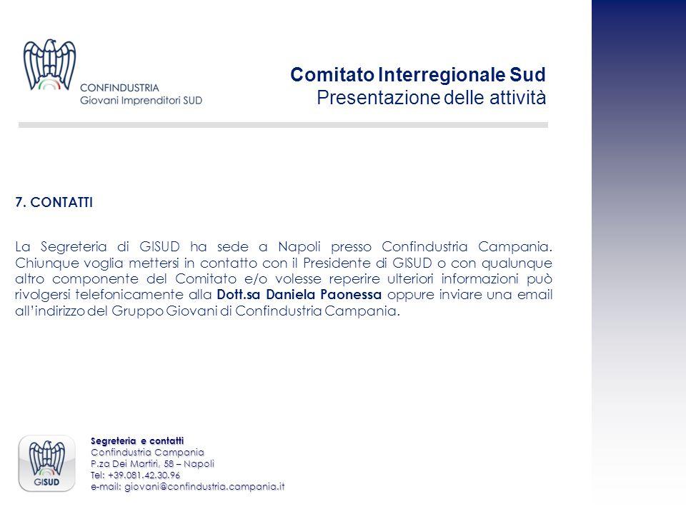 Segreteria e contatti Confindustria Campania P.za Dei Martiri, 58 – Napoli Tel: +39.081.42.30.96 e-mail: giovani@confindustria.campania.it 7. CONTATTI