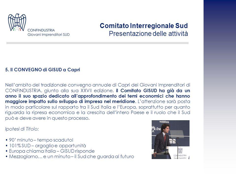 Nellambito del tradizionale convegno annuale di Capri dei Giovani Imprenditori di CONFINDUSTRIA, giunto alla sua XXVII edizione, il Comitato GISUD ha