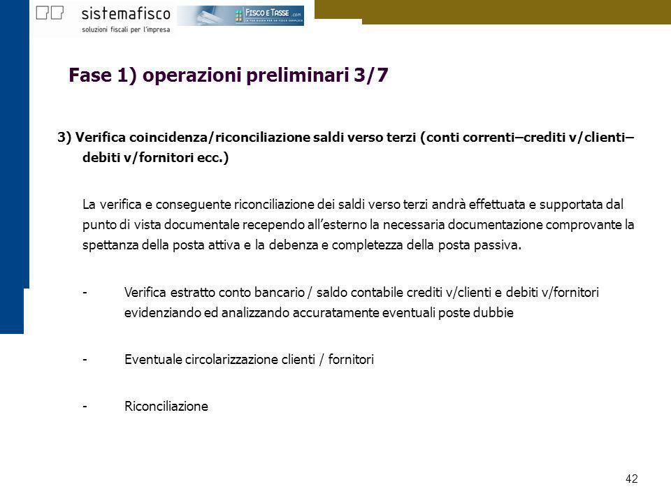 42 Fase 1) operazioni preliminari 3/7 3) Verifica coincidenza/riconciliazione saldi verso terzi (conti correnti–crediti v/clienti– debiti v/fornitori