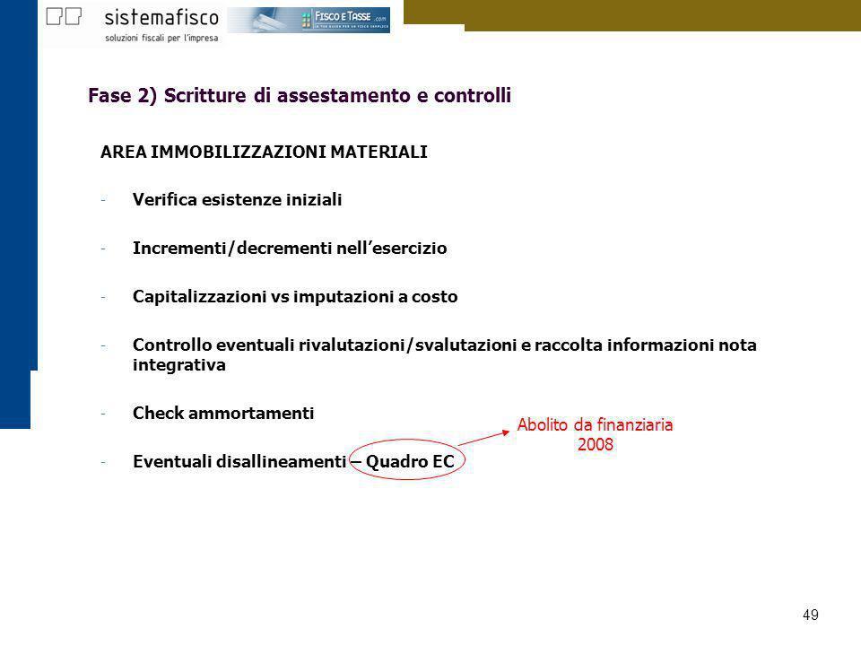 49 Fase 2) Scritture di assestamento e controlli AREA IMMOBILIZZAZIONI MATERIALI - Verifica esistenze iniziali - Incrementi/decrementi nellesercizio -