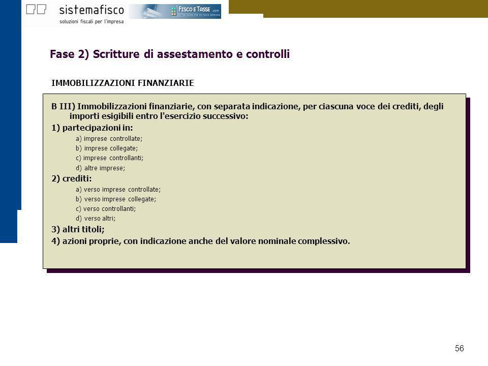 56 Fase 2) Scritture di assestamento e controlli IMMOBILIZZAZIONI FINANZIARIE B III) Immobilizzazioni finanziarie, con separata indicazione, per ciasc