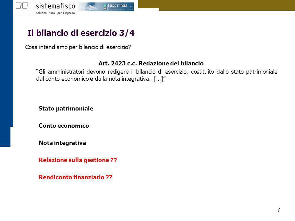 6 Il bilancio di esercizio 3/4 Cosa intendiamo per bilancio di esercizio? Art. 2423 c.c. Redazione del bilancio Gli amministratori devono redigere il