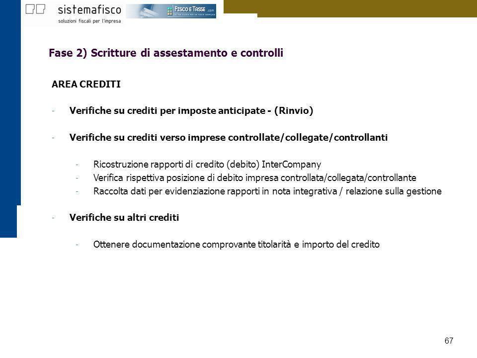 67 Fase 2) Scritture di assestamento e controlli AREA CREDITI - Verifiche su crediti per imposte anticipate - (Rinvio) - Verifiche su crediti verso im