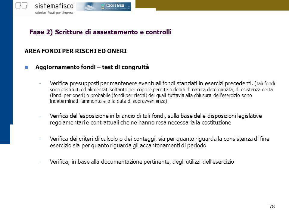 78 Fase 2) Scritture di assestamento e controlli AREA FONDI PER RISCHI ED ONERI Aggiornamento fondi – test di congruità - Verifica presupposti per man