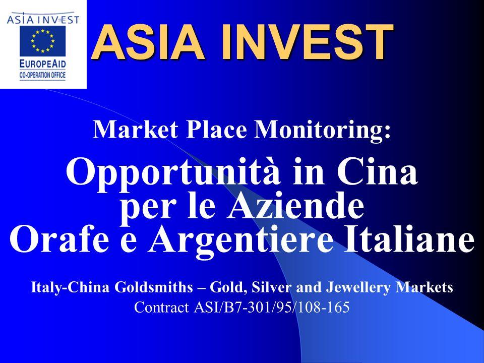 ASIA INVEST Market Place Monitoring: Opportunità in Cina per le Aziende Orafe e Argentiere Italiane Italy-China Goldsmiths – Gold, Silver and Jewellery Markets Contract ASI/B7-301/95/108-165