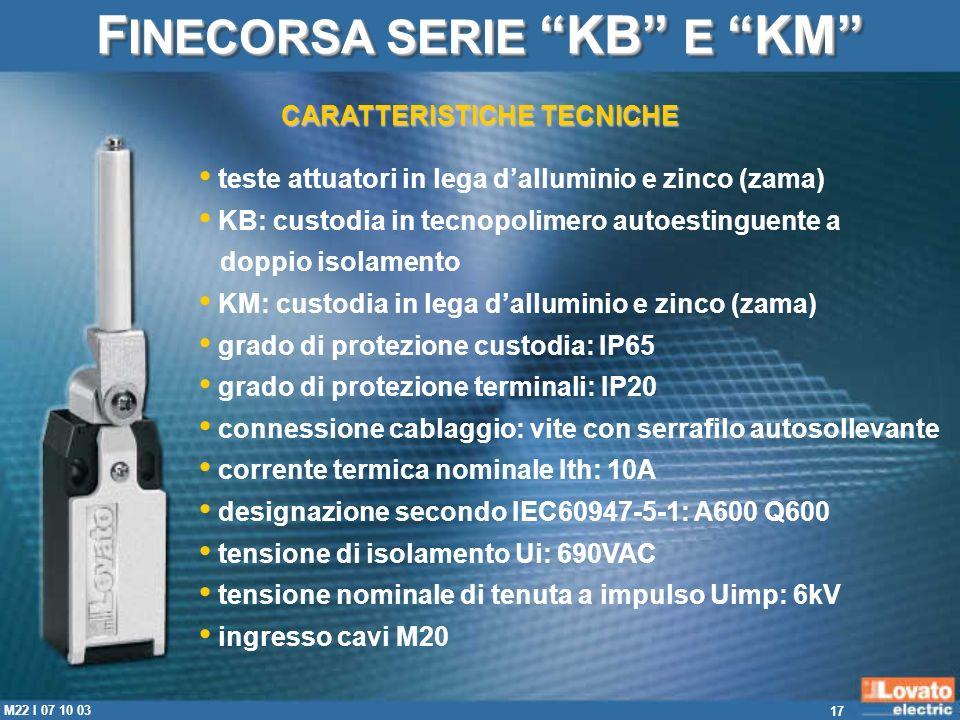 17 M22 I 07 10 03 teste attuatori in lega dalluminio e zinco (zama) KB: custodia in tecnopolimero autoestinguente a doppio isolamento KM: custodia in