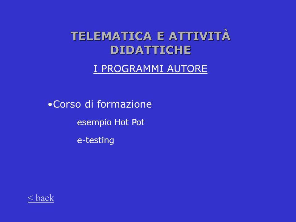 TELEMATICA E ATTIVITÀ DIDATTICHE I PROGRAMMI AUTORE Corso di formazione esempio Hot Pot e-testing < back