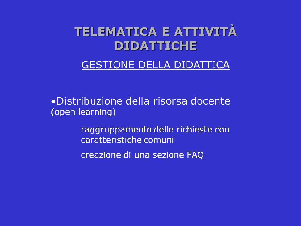 TELEMATICA E ATTIVITÀ DIDATTICHE GESTIONE DELLA DIDATTICA Distribuzione della risorsa docente (open learning) raggruppamento delle richieste con carat